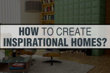 How to Create Inspirational Homes?